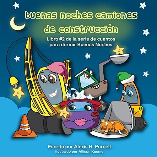 Buenas Noches Camiones de Construccion (Nighty Night Bedtime Series-Spanish version nº 2) (Spanish Edition) (Libros De Construccion Para Ninos)