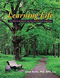 Learning Life: The Path to Academic Success and Personal Happiness (Second Edition) by Adam Burke (2016-01-08)