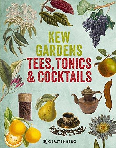 Download Kew Gardens - Tees, Tonics & Cocktails: 95 Rezepte für Powerdrinks mit Pflanzen aus aller Welt