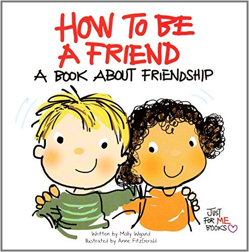 How to Be a Friend: A Book about Friendship (Just for Me Books) by Molly Wigand (2012-05-04)