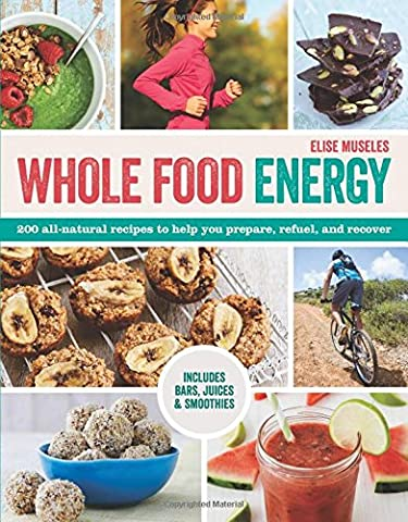 Whole Food Energy: 200 All Natural Recipes to Help You Prepare, Refuel, and Recover