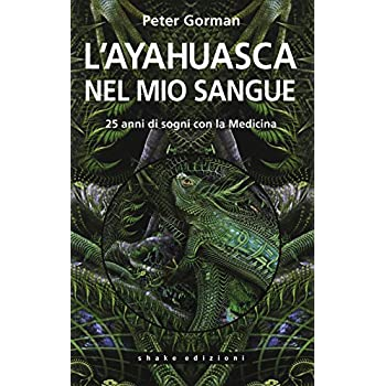L'ayahuasca Nel Mio Sangue. 25 Anni Di Sogni Con La Medicina