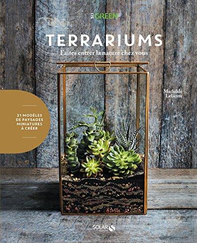 Terrariums : faites entrer la nature chez vous, 21 paysages miniatures à créer