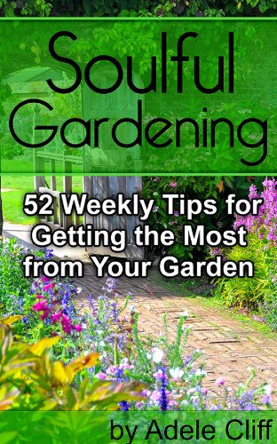 Soulful Gardening: 52 Weekly Tips for Getting the Most from Your Garden (English Edition) (Blumen Cliff)