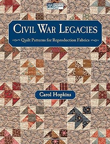 Civil War Legacies: Quilt Patterns for Reproduction Fabrics