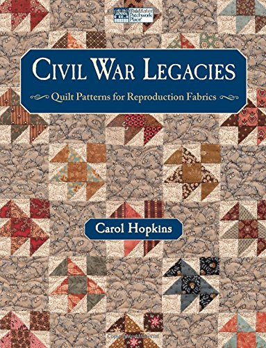Civil War Legacies: Quilt Patterns for Reproduction Fabrics (That Patchwork Place)