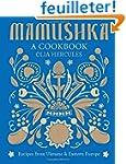 Mamushka: Recipes from Ukraine and Ea...