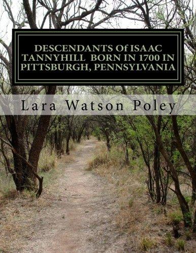 County Pittsburgh Pennsylvania (DESCENDANTS Of ISAAC TANNYHILL BORN IN 1700 IN PITTSBURGH, PENNSYLVANIA: The Tannyhill family of Pittsburgh & Little Britain, Drumore Twp, Lancaster County, Pennsylvania)