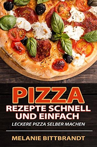 pizza-rezepte-schnell-und-einfach-leckere-pizza-selber-machen-german-edition