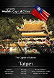 Touring the World's Capital Cities Taipei: The Capital of Taiwan by Frank Ullman