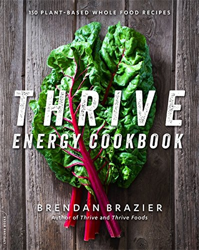 Thrive Energy Cookbook: 150 Plant-Based Whole Food Recipes -