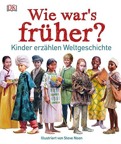 Wie war\'s früher?: Kinder erzählen Weltgeschichte