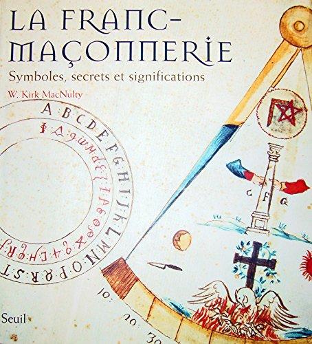 La franc-maçonnerie : Symboles, secrets et significations (Franc-maconnerie)