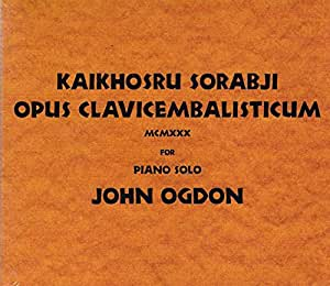Kaikhosru Sorabji: Opus Clavicembalisticum