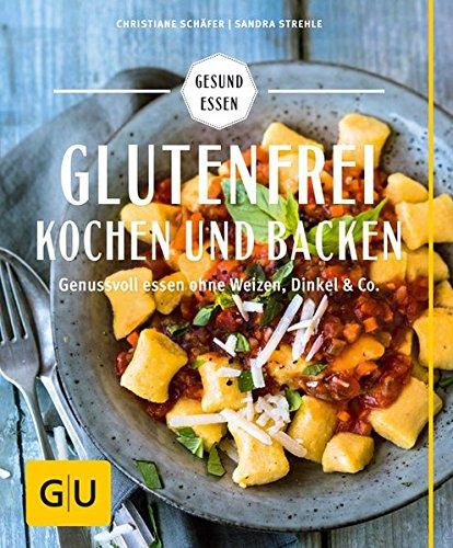 Glutenfrei-kochen-und-backen-Genussvoll-essen-ohne-Weizen-Dinkel-Co-GU-Gesund-essen