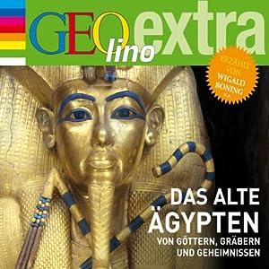 Das alte Ägypten. Von Göttern, Gräbern und Geheimnissen: GEOlino extra Hör-Bibliothek