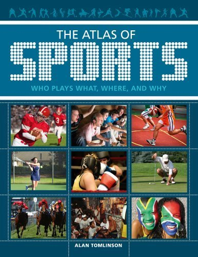 The Atlas of Sports: Who Plays What, Where, and Why by Alan Tomlinson (2011-06-01)