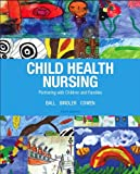 Child Health Nursing (Child Health Nursing: Partnering with Children & Families)