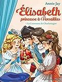 Elisabeth, princesse à Versailles, Tome 7 - La couronne de Charlemagne