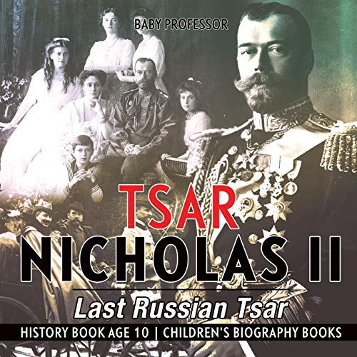 Tsar Nicholas II: Last Russian Tsar - History Book Age 10   Children's Biography Books