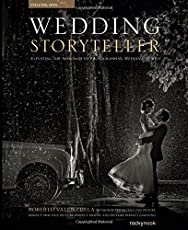 Wedding Storyteller: Elevating the Approach to Photographing Weddings Stories: 1