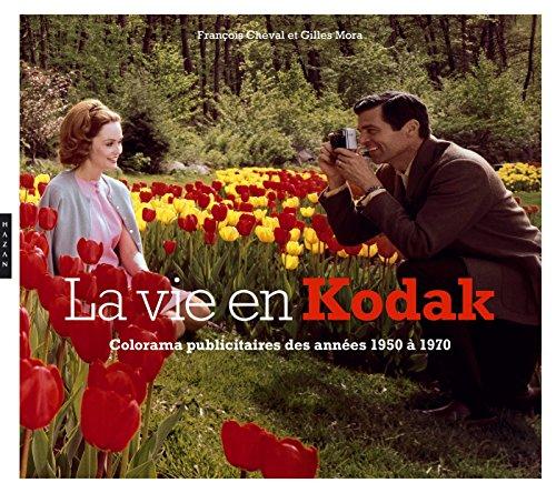 La vie en Kodak : Colorama publicitaire des années 1950 à 1970 par Gilles Mora, François Cheval