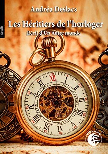 Les Héritiers de l'Horloger: Récit d'Un Autre monde (L'Univers de Heaven Forest t. 2) par Andréa Deslacs