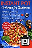 Instant Pot Cookbook for Beginners: Easy, Healthy and Fast Instant Pot Recipes Anyone Can Cook (how to instant pot, instant pot weekday meals)
