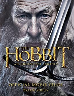 Official Movie Guide (The Hobbit: An Unexpected Journey) by [Sibley, Brian]