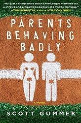 Parents Behaving Badly: A Novel by Scott Gummer (2012-04-10)