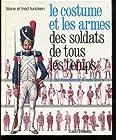 LE COSTUME ET LES ARMES DES SOLDATS DE TOUS LES TEMPS - 2. DE FREDERIC II A NOS JOURS.