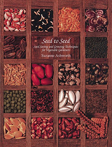 Seed to Seed: Seed Saving and Growing Techniques for Vegetable Gardeners: Seed Saving Techniques for the Vegetable Gardener