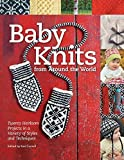 Baby Knits from Around the World: Twenty Heirloom Projects in a Variety of Styles and Techniques (2013-11-01)