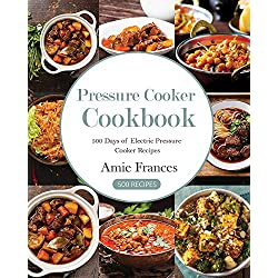 Pressure Cooker: 500 Days of Electric Pressure Cooker Recipes (English Edition)