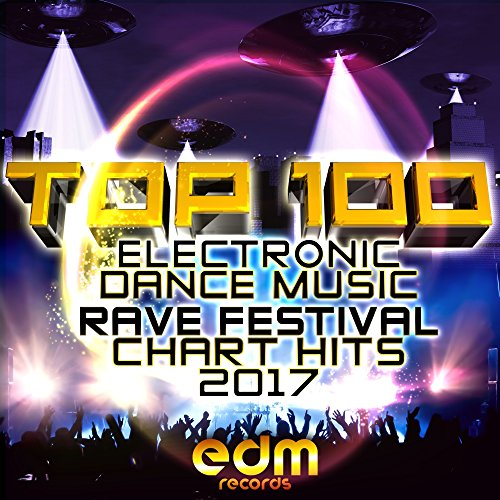 Top 100 Electronic Dance Music and Rave Festival Chart Hits 2017