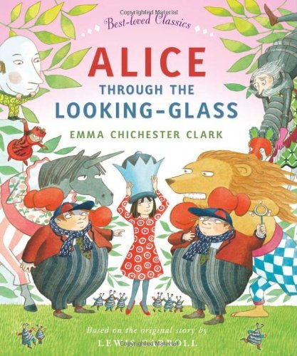 Alice Through the Looking Glass (Best-loved Classics) by Emma Chichester Clark (Adapter, Illustrator), Lewis Carroll (Original Author) (7-Nov-2013) Hardcover