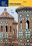 L'Arte Mudejar. L'estetica islamica nell'arte cristiana (L'Arte islamica nel Mediterraneo)