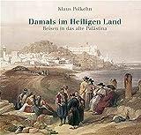 Damals im Heiligen Land: Reisen ins Alte Palästina - Klaus Polkehn