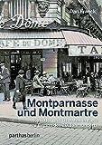 Montparnasse und Montmartre: Künstler und Literaten in Paris zu Beginn des 20.Jahrhunderts - Dan Franck