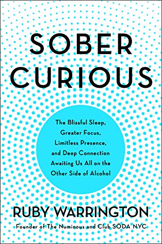 Sober Curious: The Blissful Sleep, Greater Focus, Limitless Presence, and Deep Connection Awaiting Us All on the Other Side of Alcohol (English Edition)