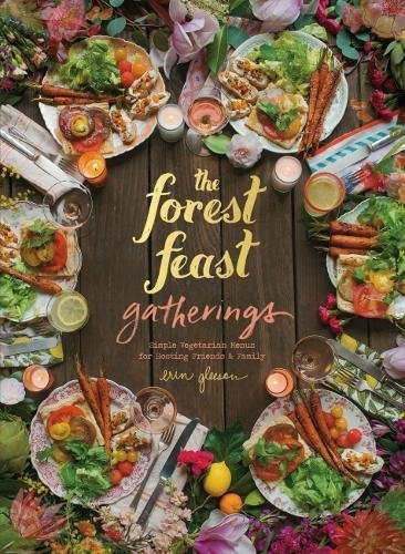 The Forest Feast Gatherings : Simple Vegetarian Menus from My Cabin in the Woods