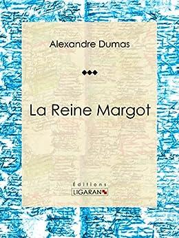 La Reine Margot: Pièce de théâtre par [Dumas, Alexandre, Ligaran,]