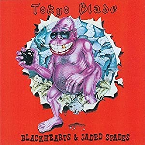 Tokyo Blade - Blackhearts & Jaded Spades