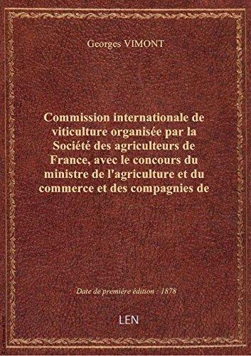 Commission internationale de viticulture organisée par la Société des agriculteurs de France, avec l par Georges VIMONT