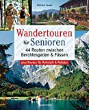 Wandertouren für Senioren. 44 Routen zwischen Berchtesgaden & Füssen plus Routen für Rollstuhl und Rollator: Mit 44 Wanderkarten zum Download