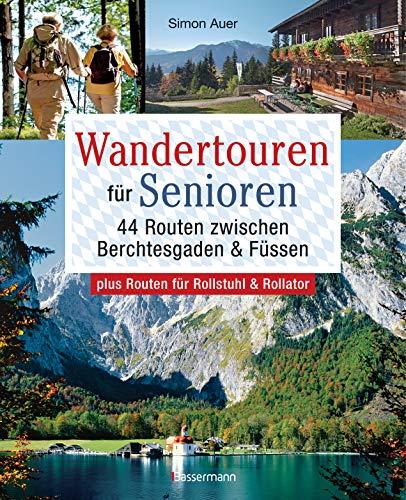 Wandertouren für Senioren. 44 Routen zwischen Berchtesgaden & Füssen plus Routen für Rollstuhl und Rollator. Auch für Kinderwagen geeignet.: Mit 44 Wanderkarten zum Download