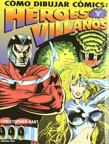 Cómo dibujar cómics : héroes y villanos por Christopher Hart