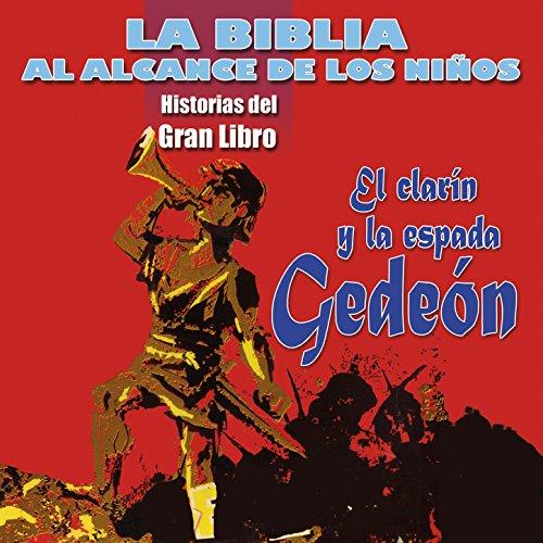 La Biblia al Alcance de los Niños: Gedeon, El Clarín y la Espada (Historias del Gran Libro)
