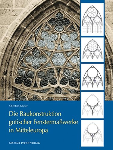 Die Baukonstruktion gotischer Fenstermaßwerke in Mitteleuropa (Studien zur internationalen...