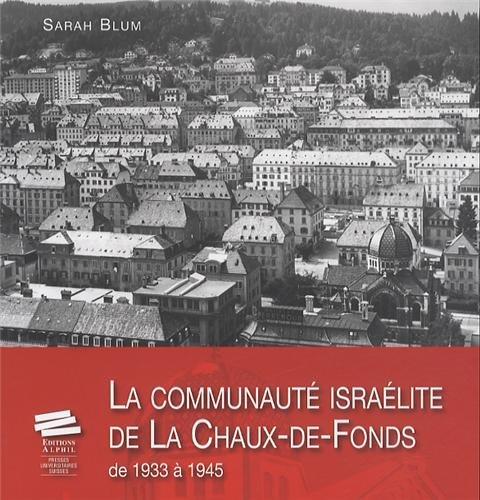 La Communauté Israélite de la Chaux-de-Fonds de 1933 à 1945 par Sarah Blum
